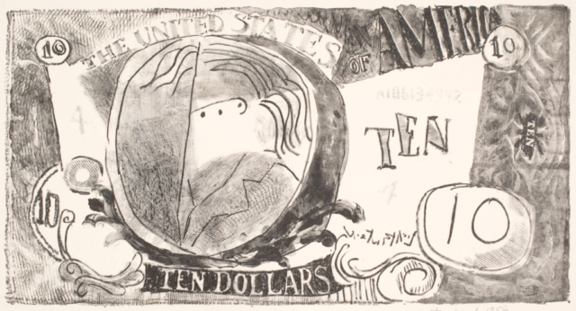 Roy Lichtenstein, Ten Dollar Bill (Ten Dollars), 1956. Lithograph on wove paper, edition 4/25; 16 7/8 x 22 5/8 inches (42.9 x 57.5 cm). Collection of the Whitney Museum of American Art, New York. The Roy Lichtenstein Study Collection; gift of the Roy Lichtenstein Foundation, 2019.92. Estate of Roy Lichtenstein.